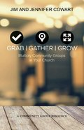 Grab, Gather, Grow: Multiply Community Groups in Your Church eBook