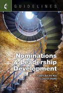 Nominations & Leadership Development: Leaders Are the Key to Church Vitality (Guidelines For Leading Your Congregation Series) eBook
