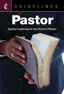 Pastor: Spiritual Leadership For the Church in Mission (Guidelines For Leading Your Congregation Series) eBook
