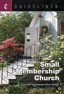 Small Membership Church: Serve With Significance in Your Context (Guidelines For Leading Your Congregation Series) eBook