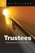 Trustees: Manage the Resources of the Congregation (Guidelines For Leading Your Congregation Series)