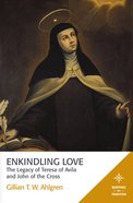 Enkindling Love - the Legacy of Teresa of Avila and John of the Cross (Mapping The Tradition Series) eBook
