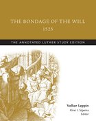 The Bondage of the Will, 1525 (The Annotated Luther Series) eBook