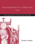 The Freedom of a Christian, 1520 (The Annotated Luther Series) eBook
