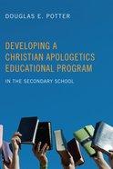Developing a Christian Apologetics Educational Program Paperback