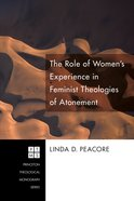 The Role of Women's Experience in Feminist Theologies of Atonement (Princeton Theological Monograph Series) Paperback