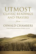 Utmost: Classic Readings and Prayers From Oswald Chambers