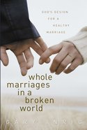 Whole Marriages in a Broken World eBook