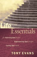Life Essentials For Knowing God Better, Experiencing God Deeper, Loving God More eBook