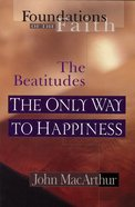 The Only Way to Happiness (Foundations of the Faith) (Moody: Foundations Of The Faith Series)