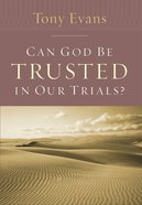 Can God Be Trusted in Our Trials? eBook