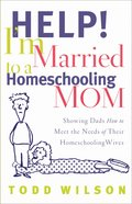 Help! I'm Married to a Homeschooling Mom eBook