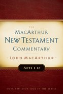 Acts 1-12 (Macarthur New Testament Commentary Series)