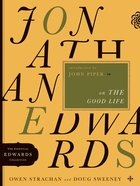 Jonathan Edwards on the Good Life (Essential Edwards Collection) eBook