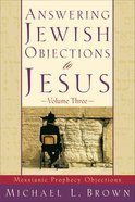 Answering Jewish Objections to Jesus: Volume 3