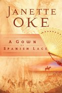 A Gown of Spanish Lace (#11 in Women Of The West (Oke) Series)
