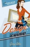 Design on a Crime (#01 in Deadly Decor Mystery Series) eBook