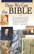 How We Got the Bible: A Time Line of Key Events in the History of the Bible (Rose Guide Series)
