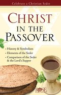Christ in the Passover: Celebrate a Christian Seder (Rose Guide Series)