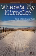 Where's My Miracle?: Unanswered Prayers (Rose Guide Series)
