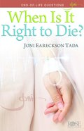 When is It Right to Die?: End of Life Questions (Rose Guide Series)