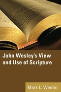 John Wesley's View and Use of Scripture Paperback