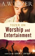 Tozer on Worship and Entertainment eBook