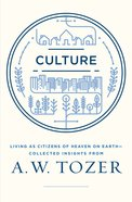 Tci: Culture: Living as Citizens of Heaven on Earth - Collected Insights From Aw Tozer (Aw Tozer Collected Insights Series) eBook