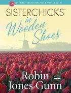 Sisterchicks in Wooden Shoes! (#08 in Sisterchicks Series) eBook