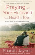 Praying For Your Husband From Head to Toe eBook