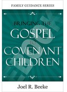Bringing the Gospel to Covenant Children (Family Guidance Series) eBook