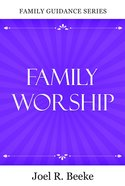 Family Worship (Family Guidance Series) eBook
