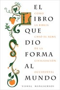 El Libro Que Dio Forma Al Mundo (Spanish) (Spa) (Book That Made Your World, The) eBook