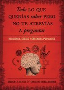 Todo Lo Que Quieres Saber Pero No Te Habias Animado a Preguntar (Spanish) (Spa) (All You Want To Know But Didn't Think You Could Ask) eBook