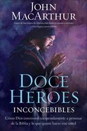 Doce Heroes Inconcebibles (Spa) (Twelve Unlikely Heroes) eBook
