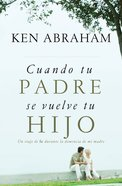 Cuando Tu Padre Se Vuelve Tu Hijo (Spanish) (Spa) ( When Your Father Becomes Your Son) eBook