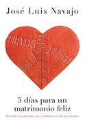 5 Dias Para Un Matrimonio Feliz (Spa) (5 Days To A Happy Marriage) eBook