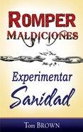 Romper Maldiciones, Experimentar Sandidad (Spanish) (Spa) (Breaking Curses, Experiencing Healing)