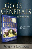 John Alexander Dowie (God's Generals Series) eBook