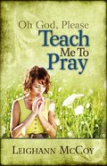 Oh God, Teach Me to Pray eBook