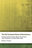 The Old Testament Roots of Nonviolence Paperback
