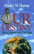 Our Destiny: Biblical Teaching on the Last Things eBook