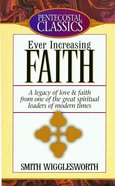 Ever Increasing Faith (Pentecostal Classics Series) eBook