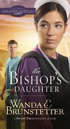 The Bishop's Daughter (#03 in Daughters Of Lancaster County Series) eBook