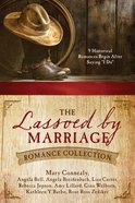 The Lassoed By Marriage Romance Collection eBook