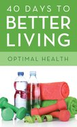 Optimal Health (40 Days To Better Living Series) eBook