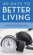 Hypertension (40 Days To Better Living Series) eBook