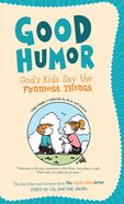 Good Humour: God's Kids Say the Funnist Things eBook