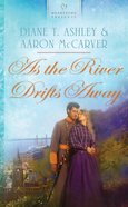 As the River Drifts Away (#964 in Heartsong Series)