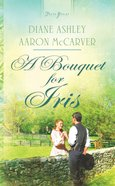A Bouquet For Iris (#879 in Heartsong Series) eBook